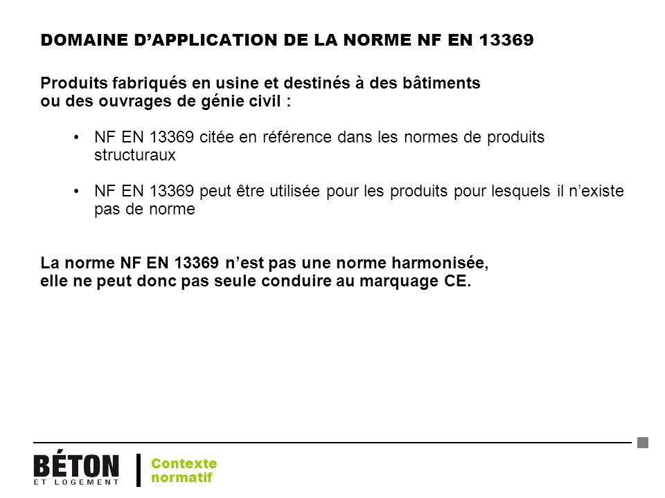 DOMAINE DAPPLICATION DE LA NORME NF EN 13369 Produits fabriqués en usine et destinés à des bâtiments ou des ouvrages de génie civil : NF EN 13369 cité