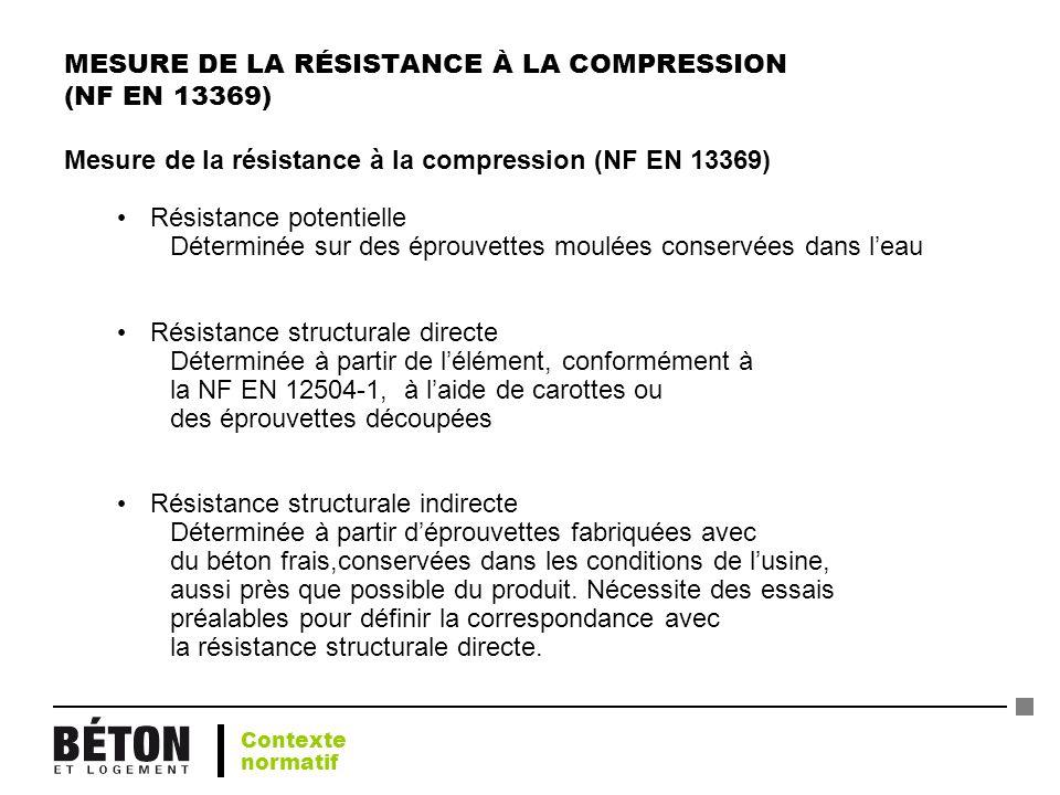 MESURE DE LA RÉSISTANCE À LA COMPRESSION (NF EN 13369) Mesure de la résistance à la compression (NF EN 13369) Résistance potentielle Déterminée sur de