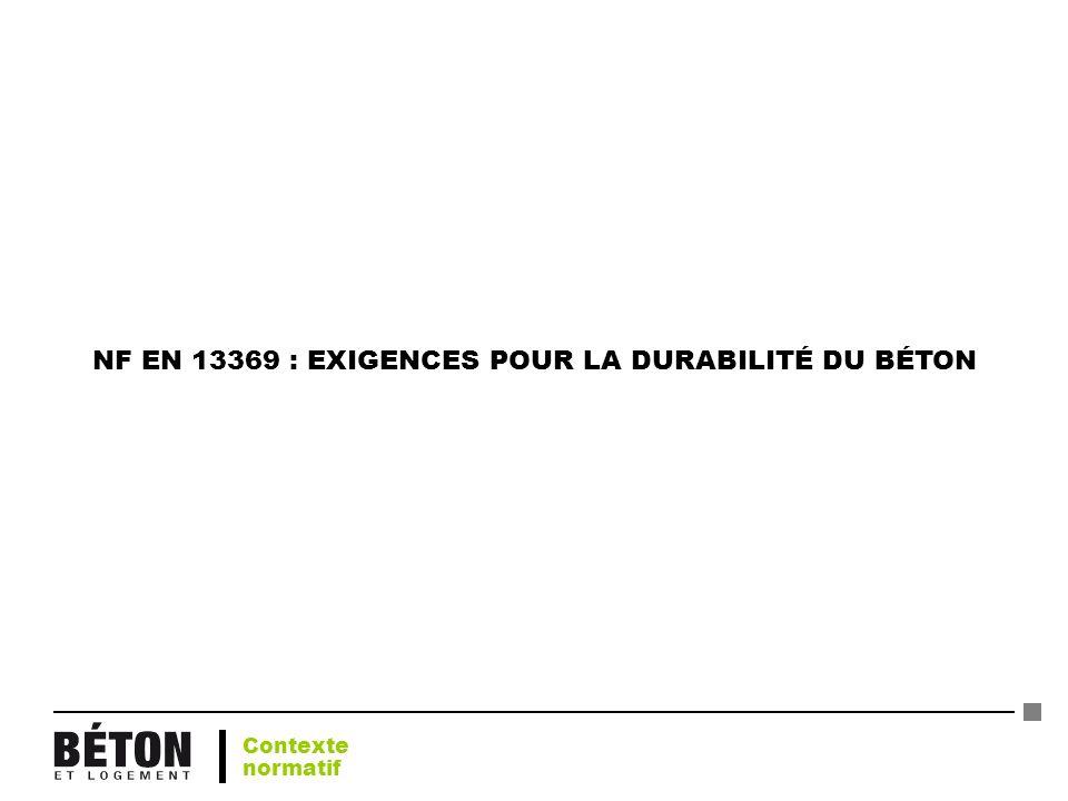 NF EN 13369 : EXIGENCES POUR LA DURABILITÉ DU BÉTON Contexte normatif