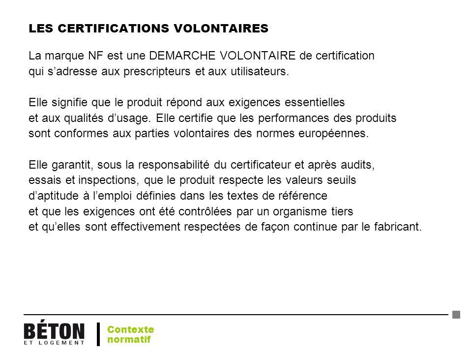 LES CERTIFICATIONS VOLONTAIRES La marque NF est une DEMARCHE VOLONTAIRE de certification qui sadresse aux prescripteurs et aux utilisateurs. Elle sign