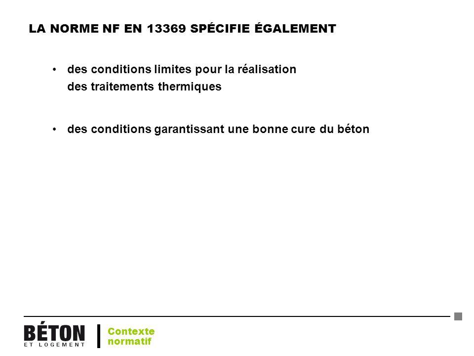 LA NORME NF EN 13369 SPÉCIFIE ÉGALEMENT des conditions limites pour la réalisation des traitements thermiques des conditions garantissant une bonne cu