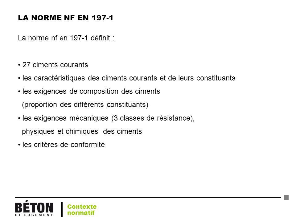 LA NORME NF EN 197-1 La norme nf en 197-1 définit : 27 ciments courants les caractéristiques des ciments courants et de leurs constituants les exigenc