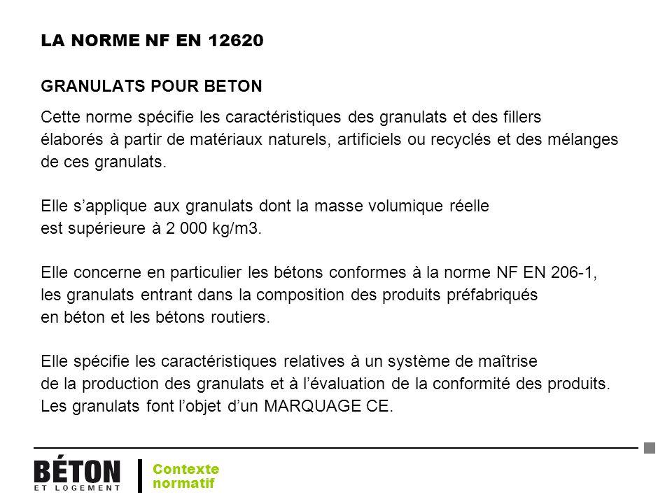 LA NORME NF EN 12620 GRANULATS POUR BETON Cette norme spécifie les caractéristiques des granulats et des fillers élaborés à partir de matériaux nature