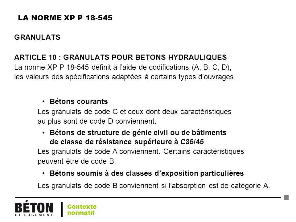 LA NORME XP P 18-545 GRANULATS ARTICLE 10 : GRANULATS POUR BETONS HYDRAULIQUES La norme XP P 18-545 définit à laide de codifications (A, B, C, D), les