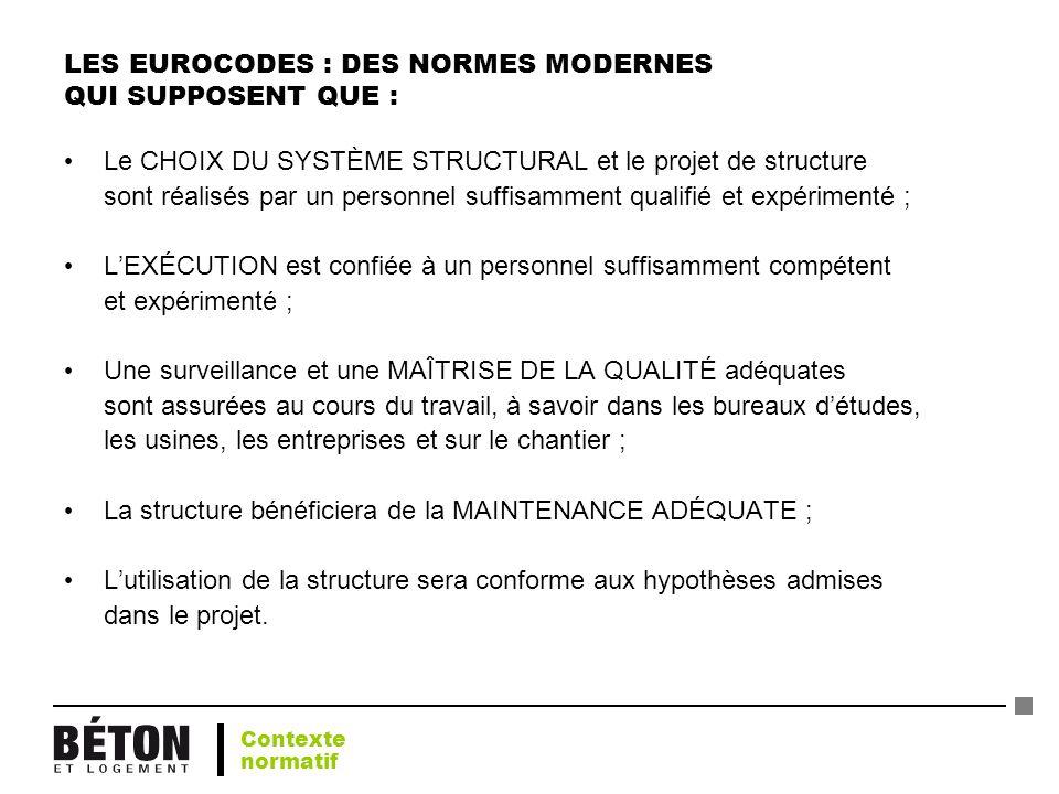LES EUROCODES : DES NORMES MODERNES QUI SUPPOSENT QUE : Le CHOIX DU SYSTÈME STRUCTURAL et le projet de structure sont réalisés par un personnel suffis
