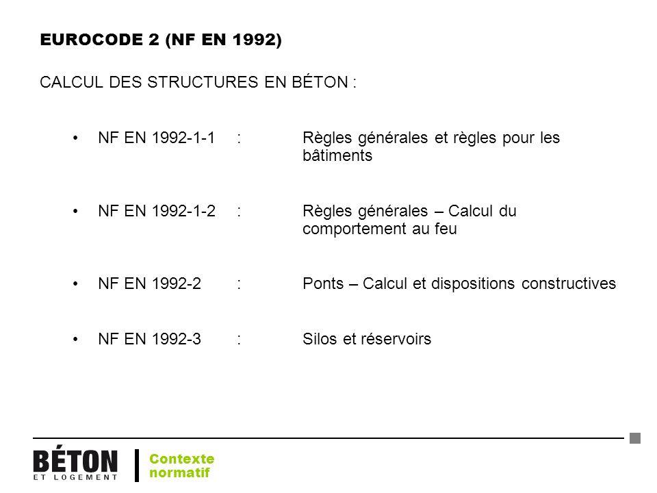 EUROCODE 2 (NF EN 1992) CALCUL DES STRUCTURES EN BÉTON : NF EN 1992-1-1 : Règles générales et règles pour les bâtiments NF EN 1992-1-2 : Règles généra