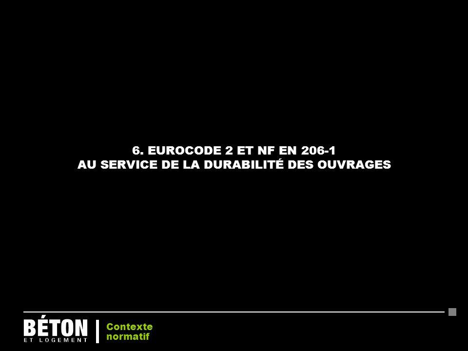 6. EUROCODE 2 ET NF EN 206-1 AU SERVICE DE LA DURABILITÉ DES OUVRAGES Contexte normatif
