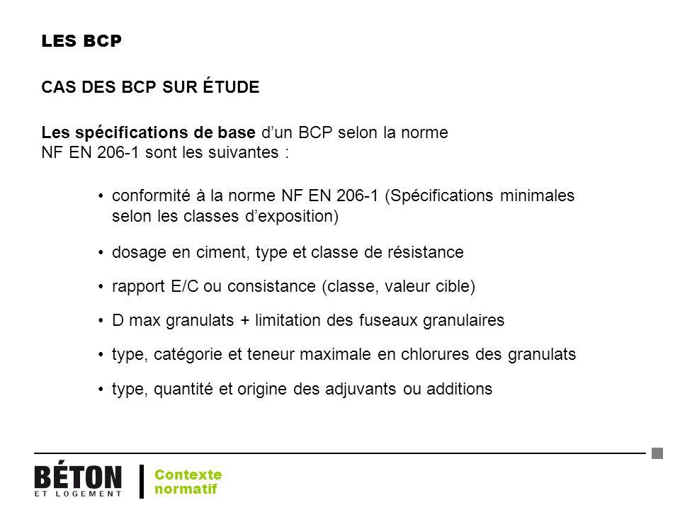LES BCP CAS DES BCP SUR ÉTUDE Les spécifications de base dun BCP selon la norme NF EN 206-1 sont les suivantes : dosage en ciment, type et classe de r