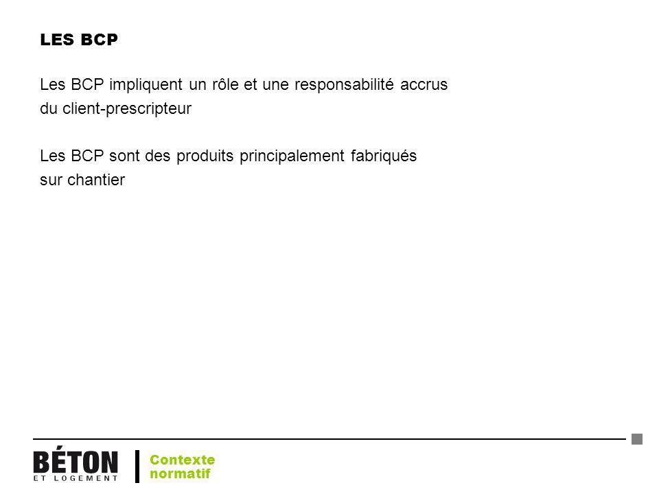 LES BCP Les BCP impliquent un rôle et une responsabilité accrus du client-prescripteur Les BCP sont des produits principalement fabriqués sur chantier