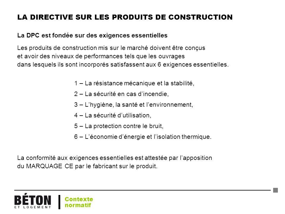 LA DIRECTIVE SUR LES PRODUITS DE CONSTRUCTION La DPC est fondée sur des exigences essentielles Les produits de construction mis sur le marché doivent