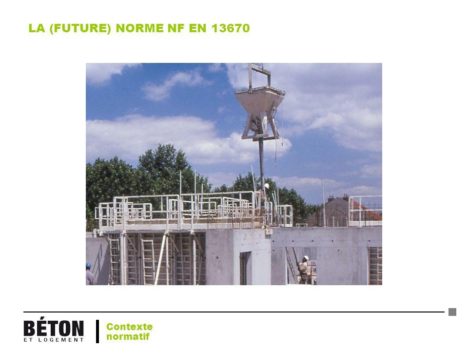LA (FUTURE) NORME NF EN 13670 Contexte normatif