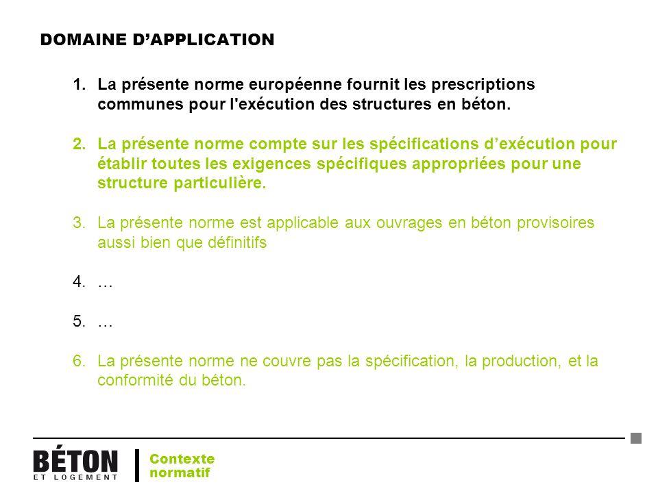 DOMAINE DAPPLICATION 1.La présente norme européenne fournit les prescriptions communes pour l'exécution des structures en béton. 2.La présente norme c