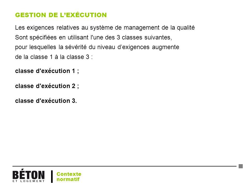 GESTION DE LEXÉCUTION Les exigences relatives au système de management de la qualité Sont spécifiées en utilisant l'une des 3 classes suivantes, pour