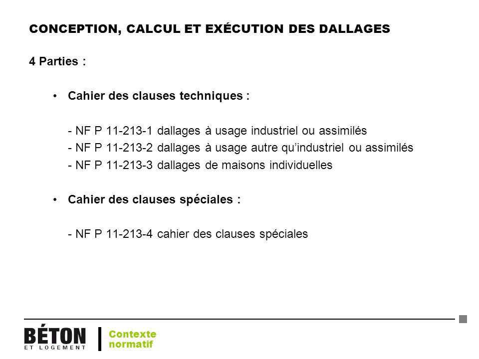 CONCEPTION, CALCUL ET EXÉCUTION DES DALLAGES 4 Parties : Cahier des clauses techniques : - NF P 11-213-1 dallages à usage industriel ou assimilés - NF