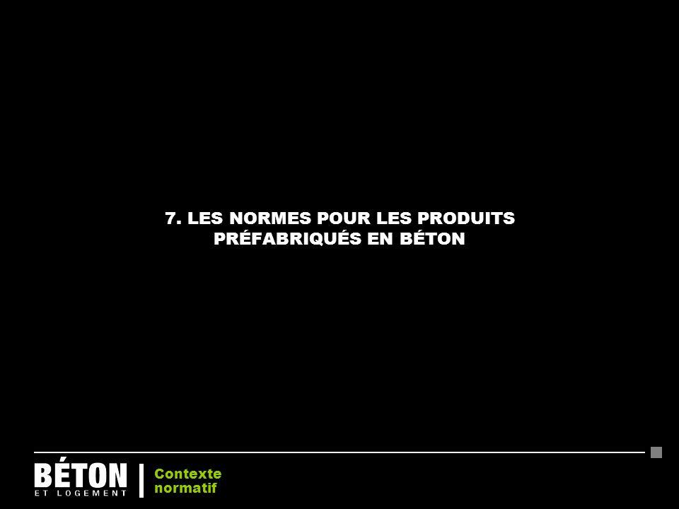 7. LES NORMES POUR LES PRODUITS PRÉFABRIQUÉS EN BÉTON Contexte normatif