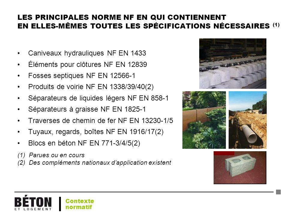 LES PRINCIPALES NORME NF EN QUI CONTIENNENT EN ELLES-MÊMES TOUTES LES SPÉCIFICATIONS NÉCESSAIRES (1) Caniveaux hydrauliques NF EN 1433 Éléments pour c