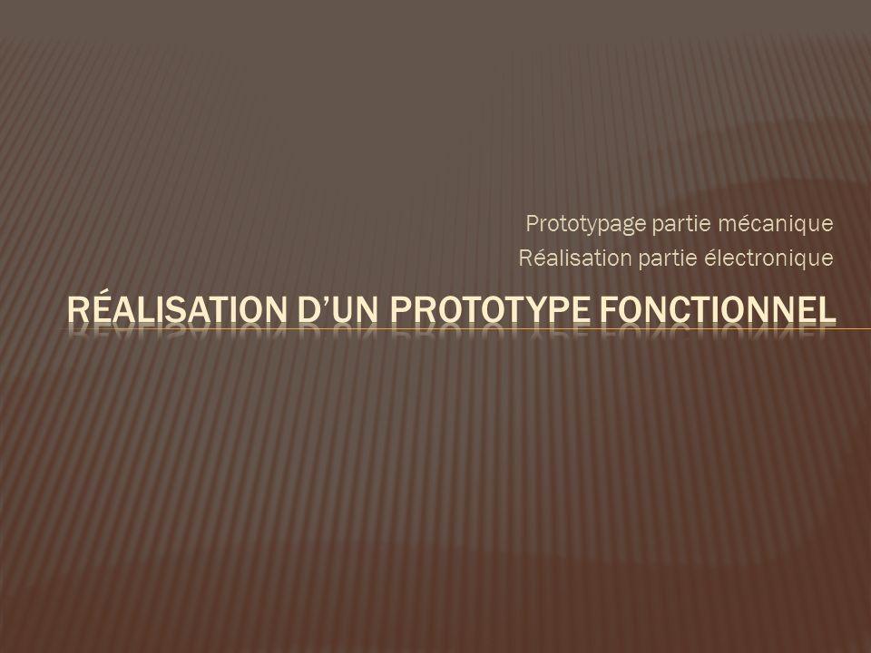 Prototypage partie mécanique Réalisation partie électronique