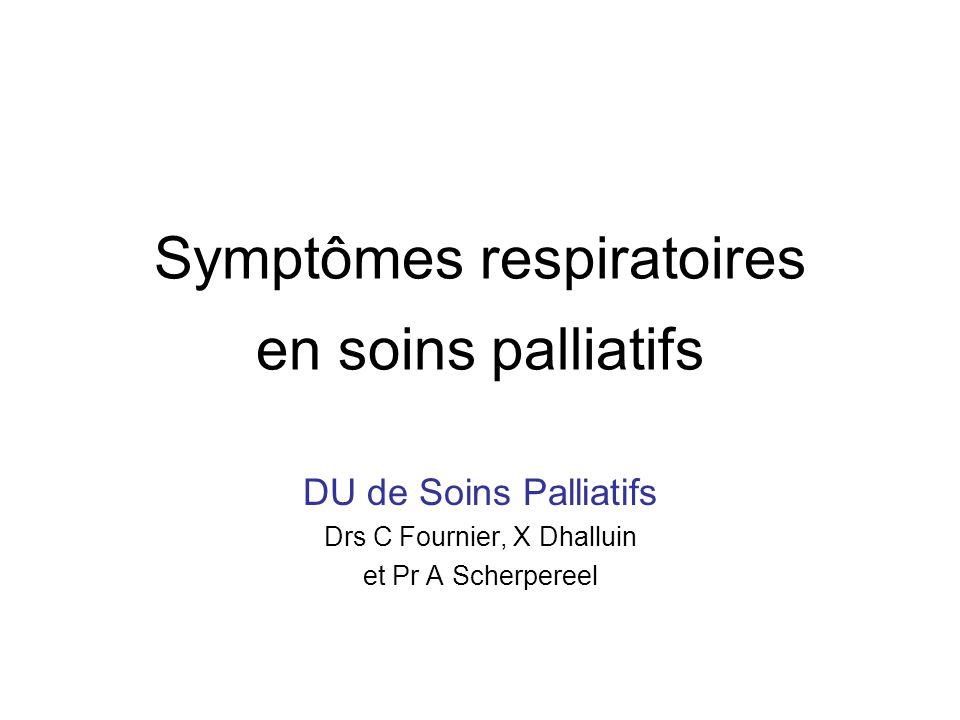Symptômes respiratoires en soins palliatifs DU de Soins Palliatifs Drs C Fournier, X Dhalluin et Pr A Scherpereel