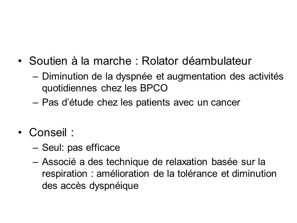 Soutien à la marche : Rolator déambulateur –Diminution de la dyspnée et augmentation des activités quotidiennes chez les BPCO –Pas détude chez les pat
