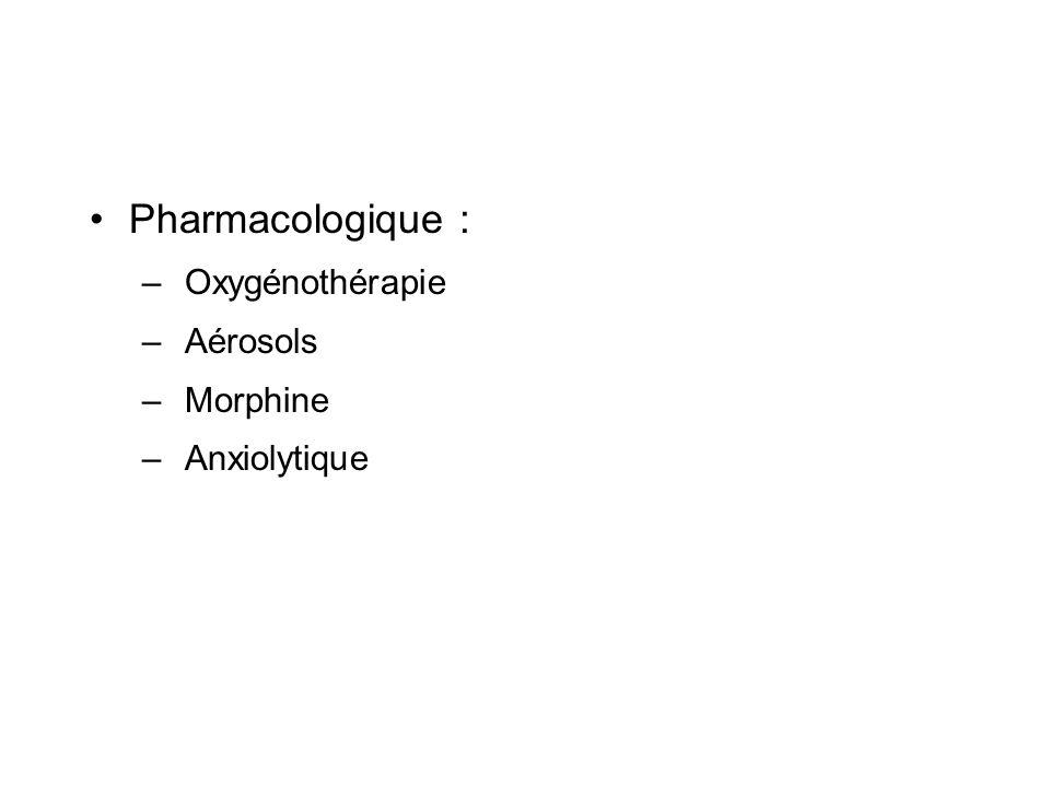 Pharmacologique : – Oxygénothérapie – Aérosols – Morphine – Anxiolytique