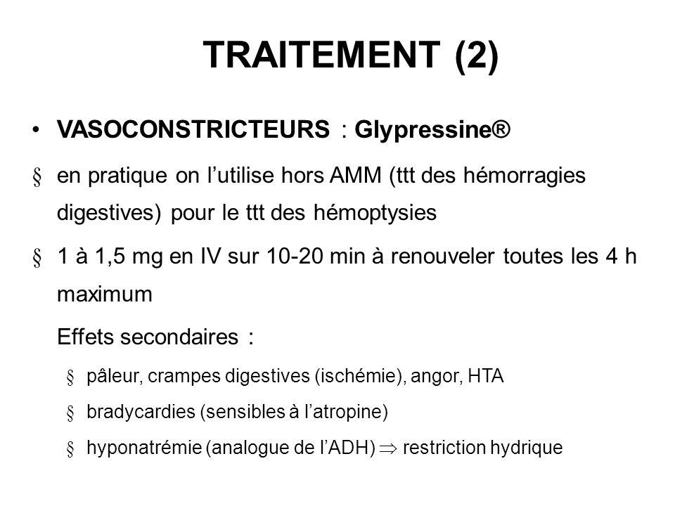 TRAITEMENT (2) VASOCONSTRICTEURS : Glypressine® en pratique on lutilise hors AMM (ttt des hémorragies digestives) pour le ttt des hémoptysies 1 à 1,5