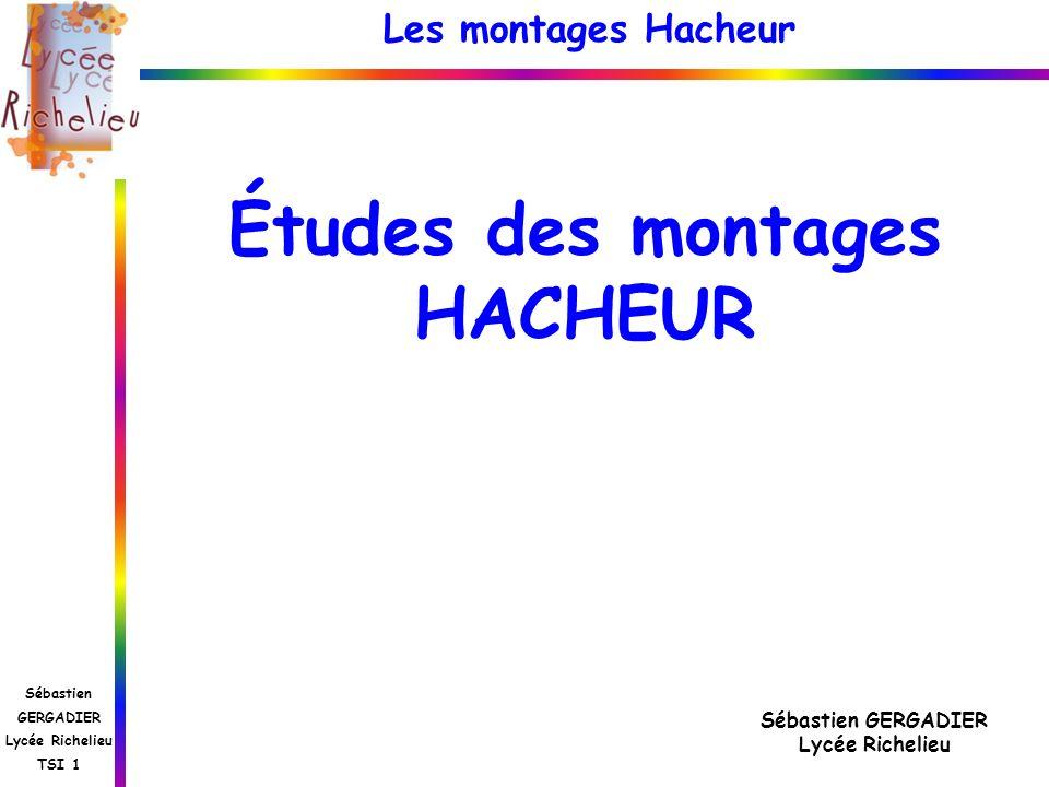 Les montages Hacheur Sébastien GERGADIER Lycée Richelieu TSI 1 La commande de linterrupteur K est périodique de période T.