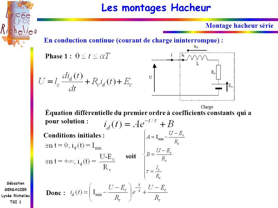 Les montages Hacheur Sébastien GERGADIER Lycée Richelieu TSI 1 Montage hacheur série En conduction continue (courant de charge ininterrompue) : Phase