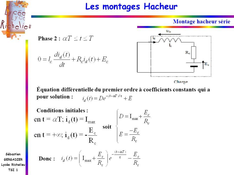 Les montages Hacheur Sébastien GERGADIER Lycée Richelieu TSI 1 Montage hacheur série Phase 2 : Équation différentielle du premier ordre à coefficients