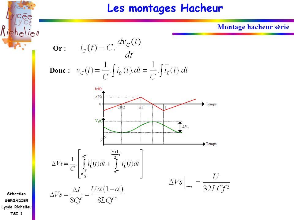 Les montages Hacheur Sébastien GERGADIER Lycée Richelieu TSI 1 Montage hacheur série Donc : Or :