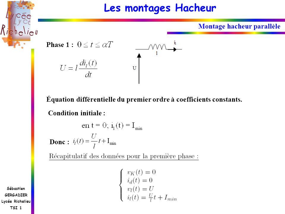 Les montages Hacheur Sébastien GERGADIER Lycée Richelieu TSI 1 Montage hacheur parallèle Phase 1 : Équation différentielle du premier ordre à coeffici