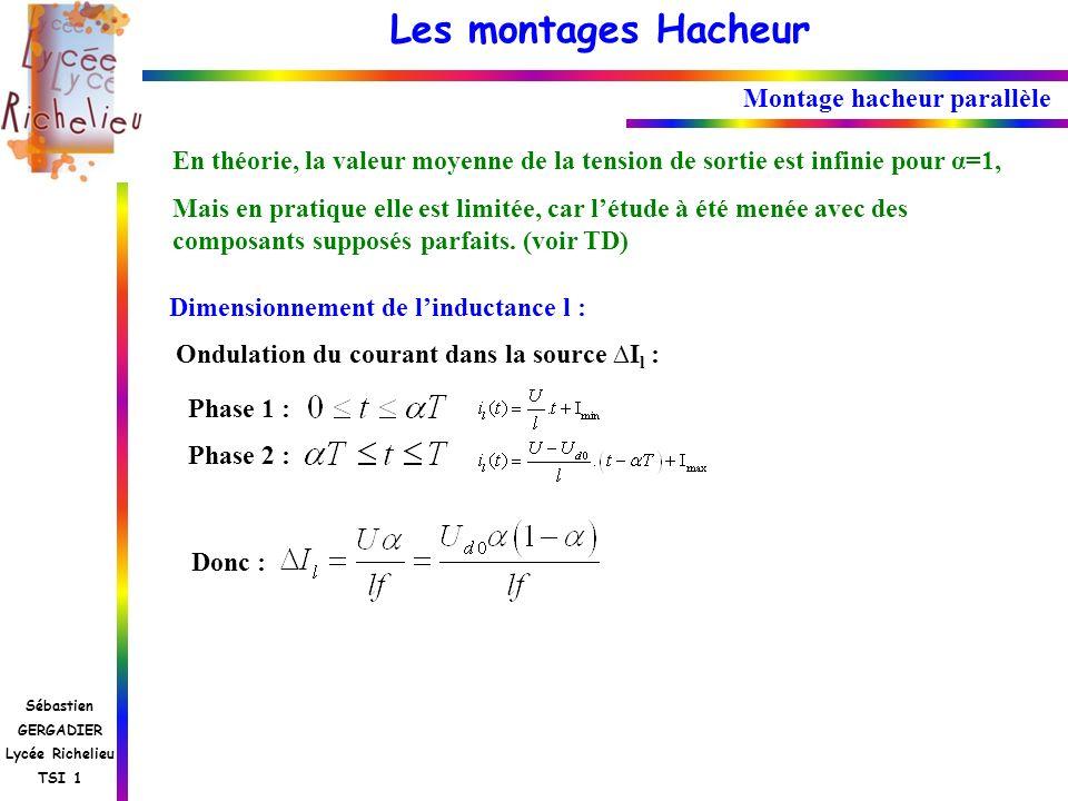 Les montages Hacheur Sébastien GERGADIER Lycée Richelieu TSI 1 Montage hacheur parallèle En théorie, la valeur moyenne de la tension de sortie est inf