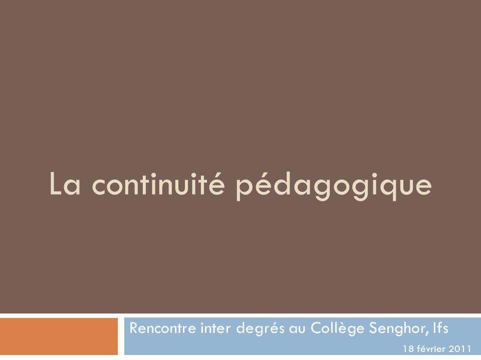 La continuité pédagogique Rencontre inter degrés au Collège Senghor, Ifs 18 février 2011
