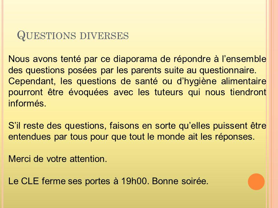 Q UESTIONS DIVERSES Nous avons tenté par ce diaporama de répondre à lensemble des questions posées par les parents suite au questionnaire.