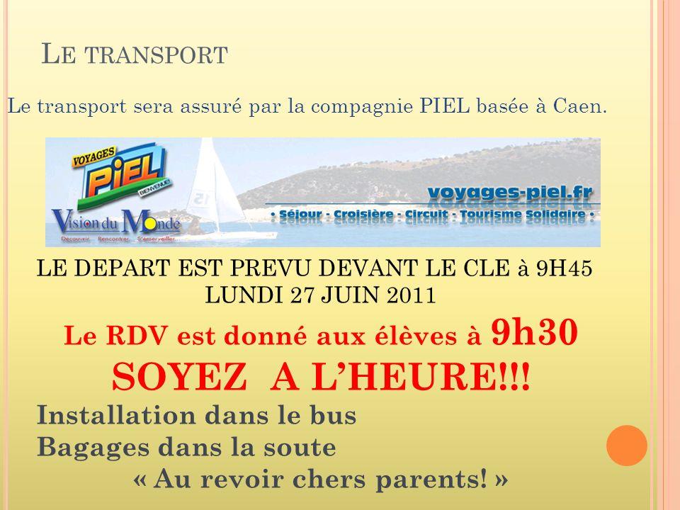 L E TRANSPORT Le transport sera assuré par la compagnie PIEL basée à Caen.