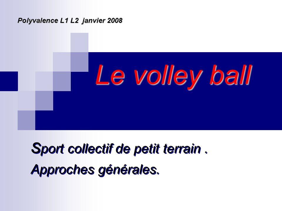 Le volley ball s port collectif de petit terrain. Approches générales. s port collectif de petit terrain. Approches générales. Polyvalence L1 L2 janvi