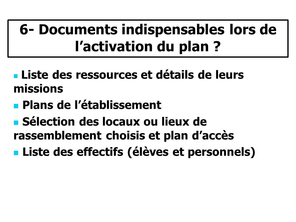 Liste des ressources et détails de leurs missions Plans de létablissement Sélection des locaux ou lieux de rassemblement choisis et plan daccès Liste