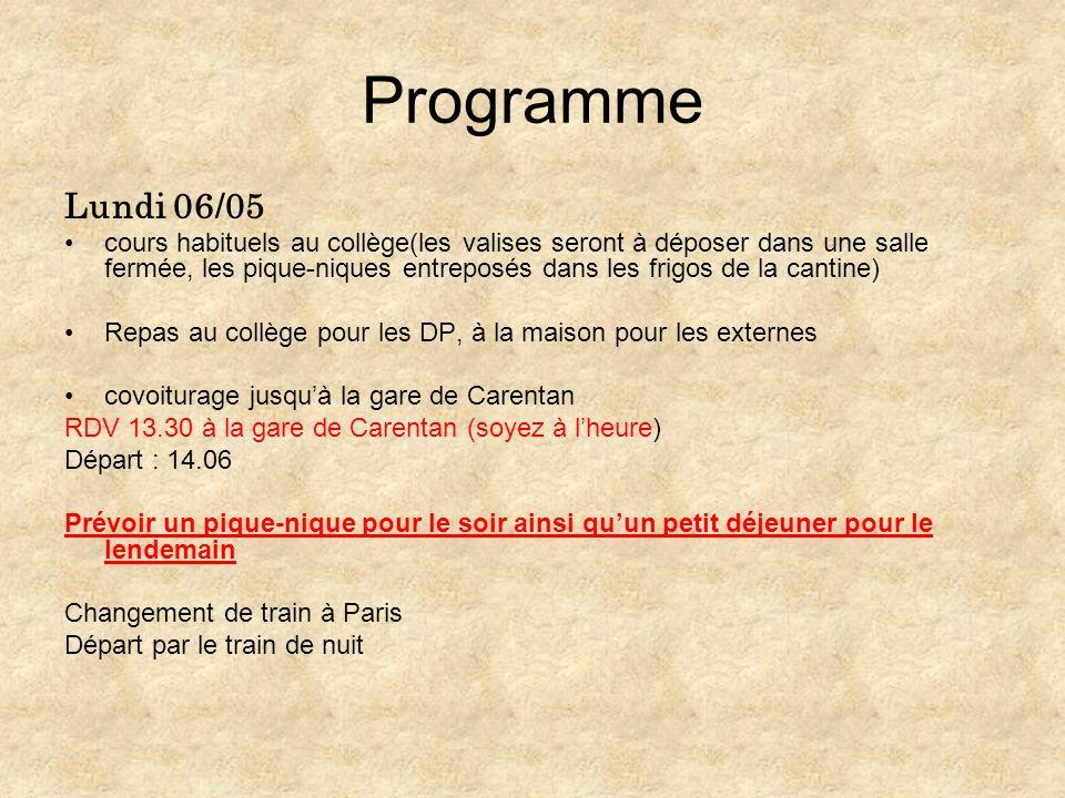 Programme Lundi 06/05 cours habituels au collège(les valises seront à déposer dans une salle fermée, les pique-niques entreposés dans les frigos de la cantine) Repas au collège pour les DP, à la maison pour les externes covoiturage jusquà la gare de Carentan RDV 13.30 à la gare de Carentan (soyez à lheure) Départ : 14.06 Prévoir un pique-nique pour le soir ainsi quun petit déjeuner pour le lendemain Changement de train à Paris Départ par le train de nuit