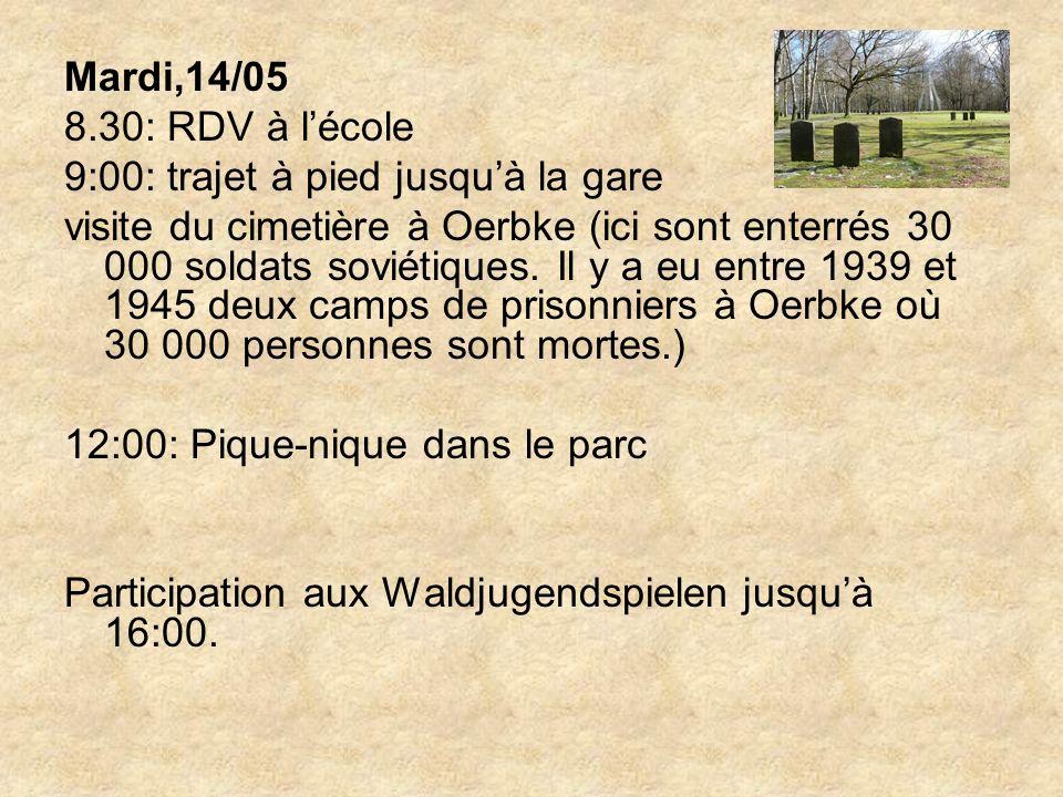 Mardi,14/05 8.30: RDV à lécole 9:00: trajet à pied jusquà la gare visite du cimetière à Oerbke (ici sont enterrés 30 000 soldats soviétiques.
