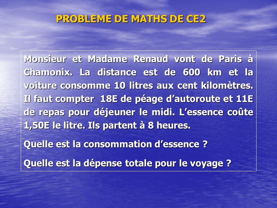 PROBLEME DE MATHS DE CE2 Monsieur et Madame Renaud vont de Paris à Chamonix. La distance est de 600 km et la voiture consomme 10 litres aux cent kilom