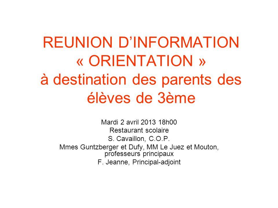 REUNION DINFORMATION « ORIENTATION » à destination des parents des élèves de 3ème Mardi 2 avril 2013 18h00 Restaurant scolaire S.