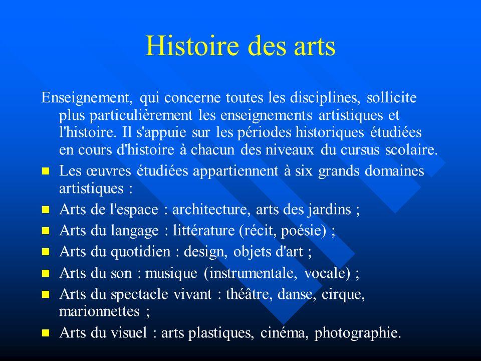 Histoire des arts Enseignement, qui concerne toutes les disciplines, sollicite plus particulièrement les enseignements artistiques et l'histoire. Il s