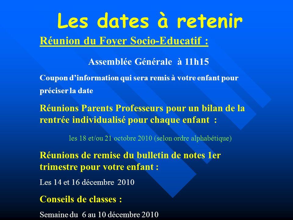 Les dates à retenir Réunion du Foyer Socio-Educatif : Assemblée Générale à 11h15 Coupon dinformation qui sera remis à votre enfant pour préciser la da