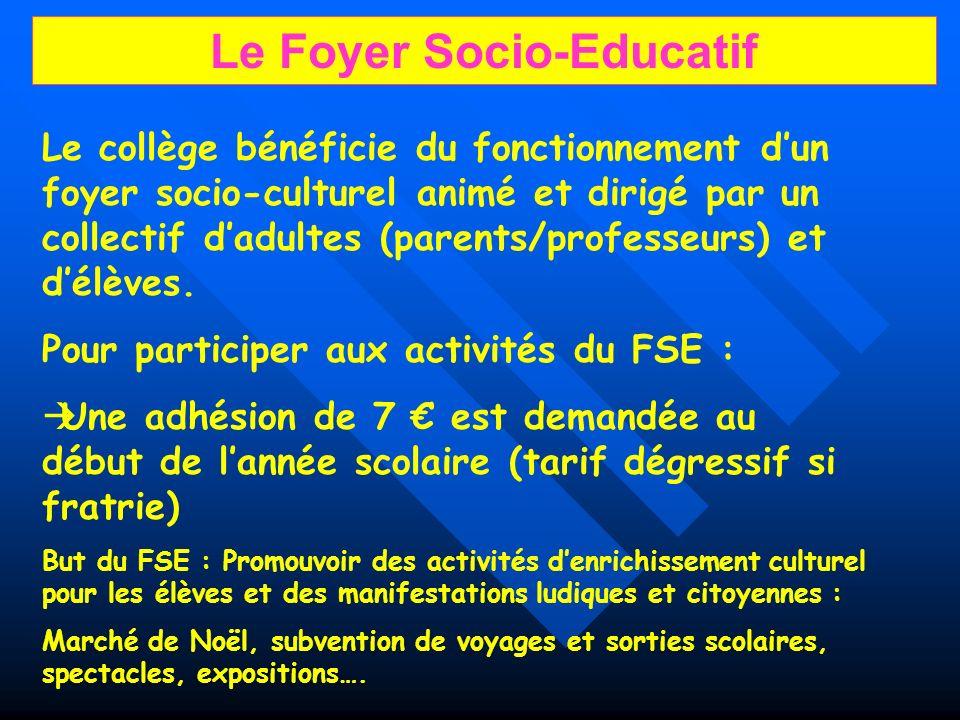 Le Foyer Socio-Educatif Le collège bénéficie du fonctionnement dun foyer socio-culturel animé et dirigé par un collectif dadultes (parents/professeurs