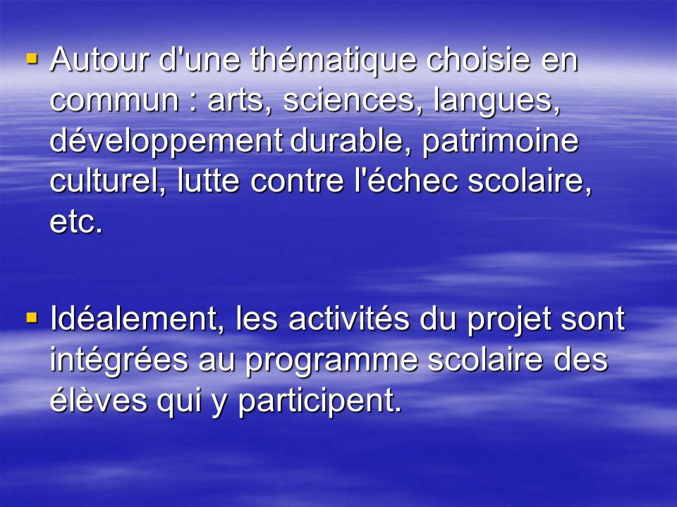 Autour d une thématique choisie en commun : arts, sciences, langues, développement durable, patrimoine culturel, lutte contre l échec scolaire, etc.
