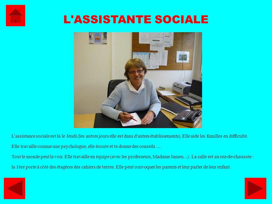 L'ASSISTANTE SOCIALE L'assistance sociale est là le Jeudi (les autres jours elle est dans d'autres établissements). Elle aide les familles en difficul