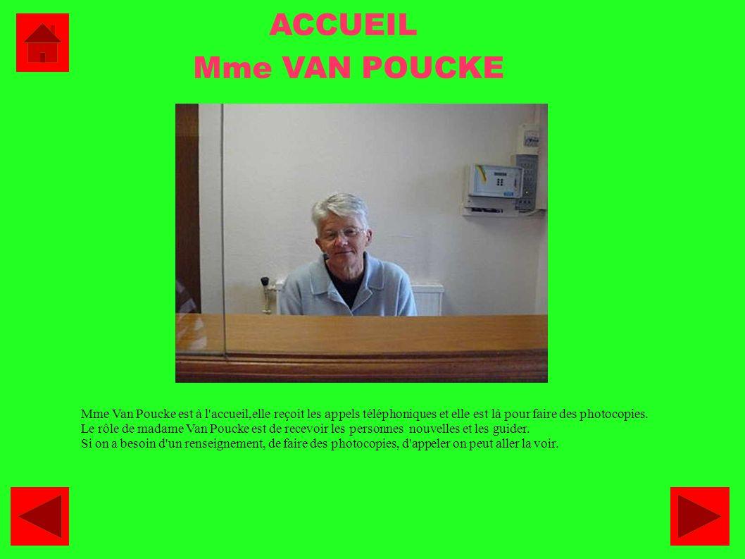 ACCUEIL Mme VAN POUCKE Mme Van Poucke est à l'accueil,elle reçoit les appels téléphoniques et elle est là pour faire des photocopies. Le rôle de madam
