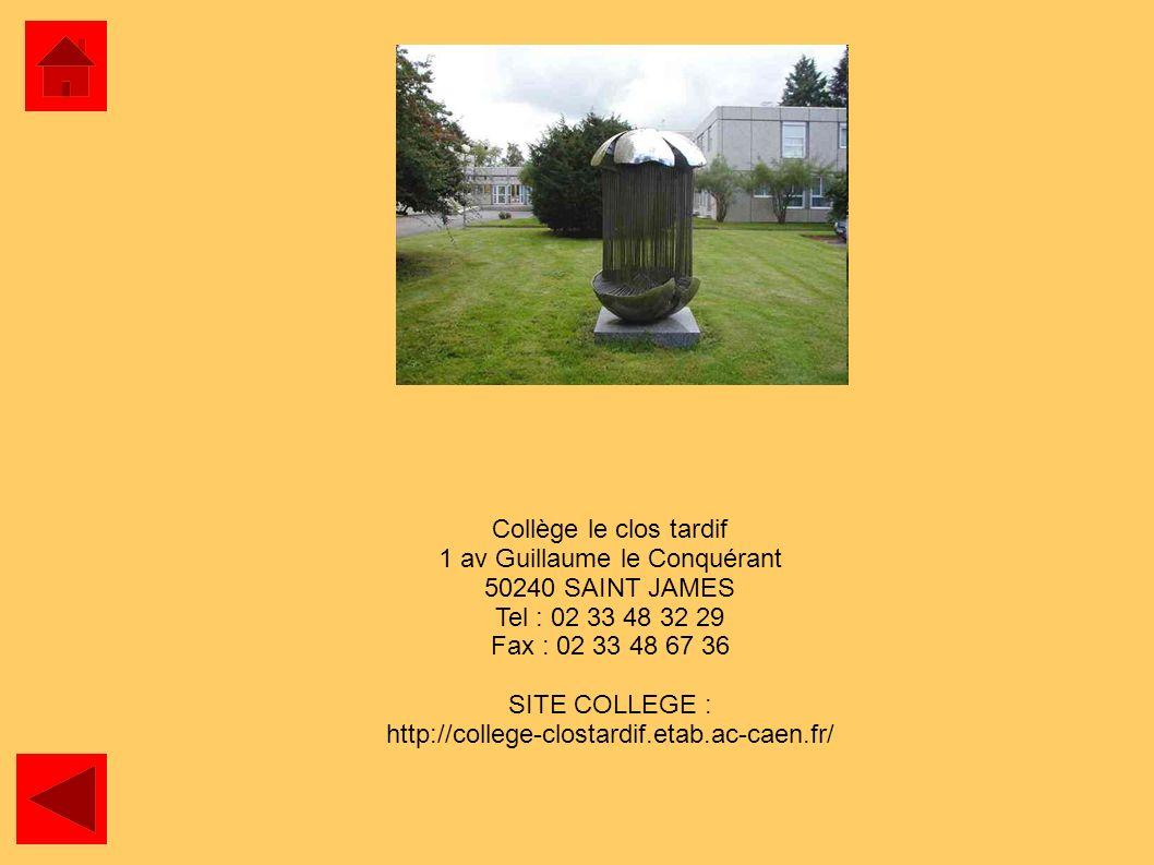 Collège le clos tardif 1 av Guillaume le Conquérant 50240 SAINT JAMES Tel : 02 33 48 32 29 Fax : 02 33 48 67 36 SITE COLLEGE : http://college-clostard