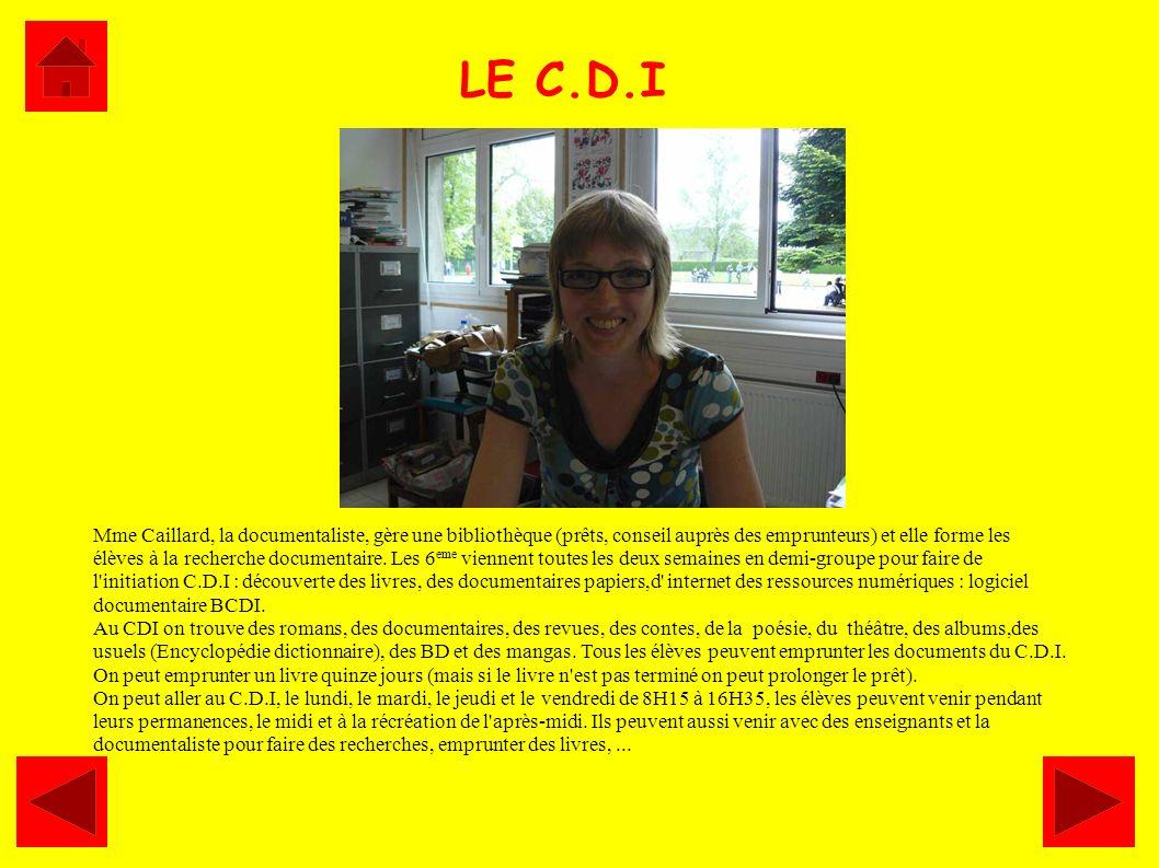 LE C.D.I Mme Caillard, la documentaliste, gère une bibliothèque (prêts, conseil auprès des emprunteurs) et elle forme les élèves à la recherche docume