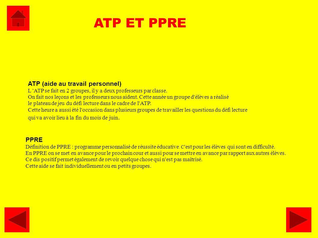 ATP ET PPRE PPRE Définition de PPRE : programme personnalisé de réussite éducative. C 'est pour les élèves qui sont en difficulté. En PPRE on se met e