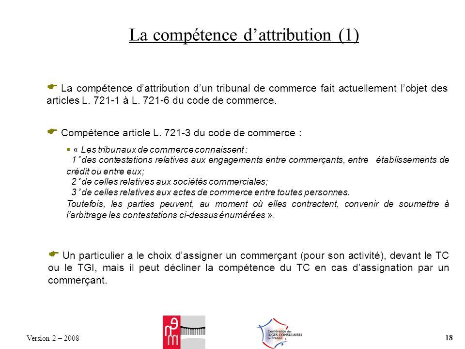 La compétence dattribution (1) La compétence dattribution dun tribunal de commerce fait actuellement lobjet des articles L. 721-1 à L. 721-6 du code d